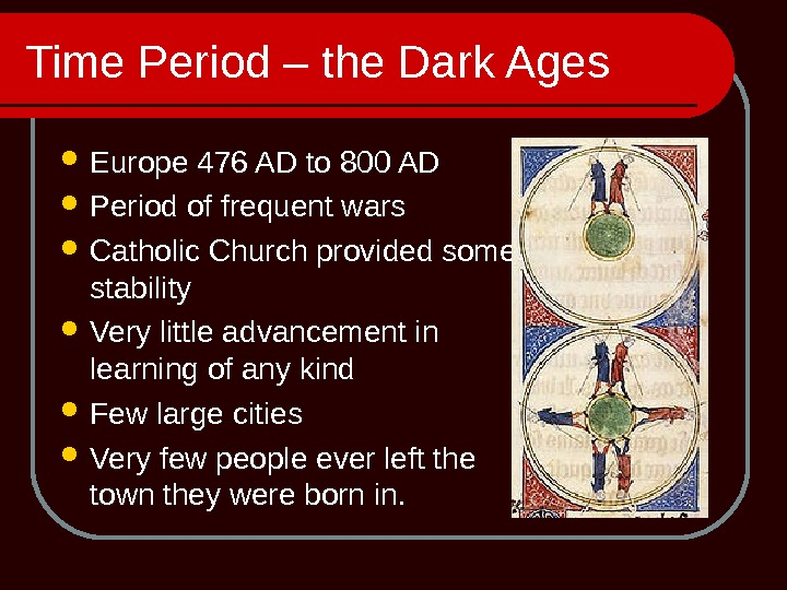 Time Period – the Dark Ages Europe 476 AD to 800 AD Period of frequent wars
