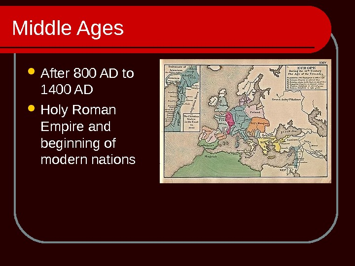 Middle Ages After 800 AD to 1400 AD Holy Roman Empire and beginning of modern nations