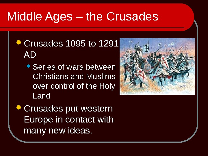 Middle Ages – the Crusades 1095 to 1291 AD Series of wars between Christians and Muslims