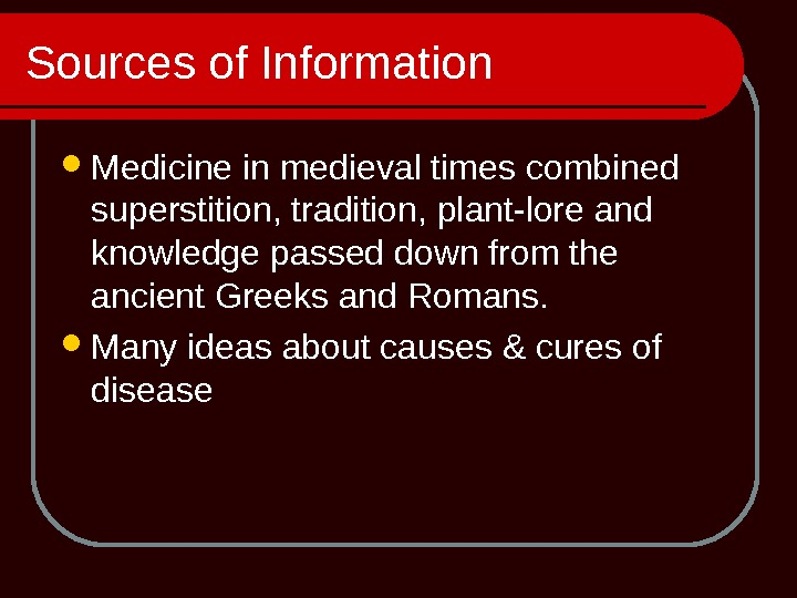 Sources of Information Medicine in medieval times combined superstition, tradition, plant-lore and knowledge passed down from