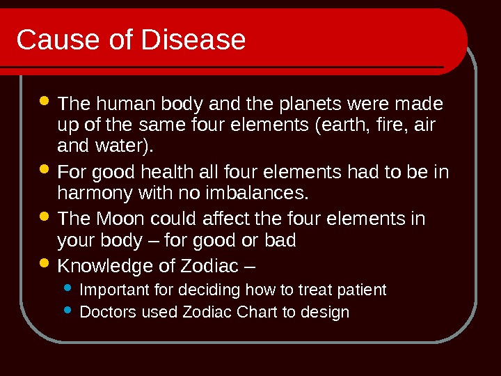 Cause of Disease The human body and the planets were made up of the same four
