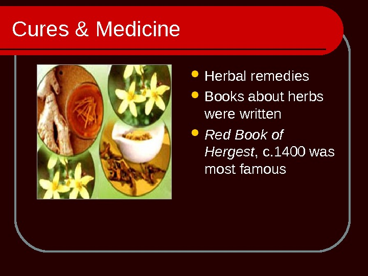 Cures & Medicine Herbal remedies Books about herbs were written Red Book of Hergest , c.