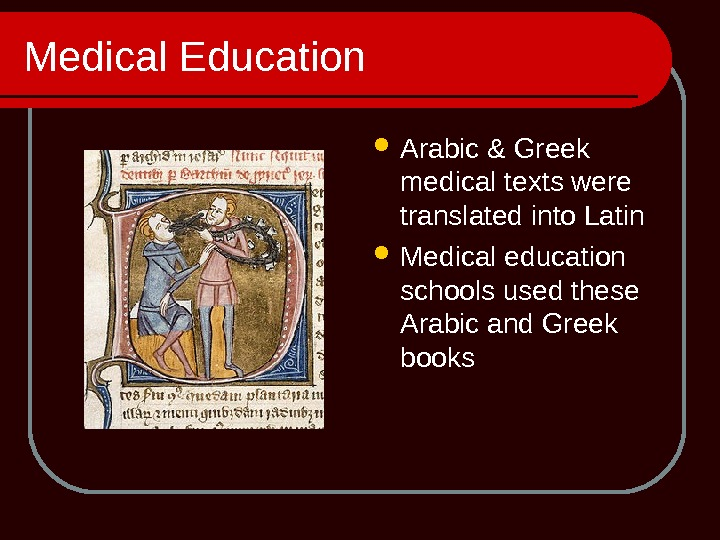Medical Education Arabic & Greek medical texts were translated into Latin Medical education schools used these