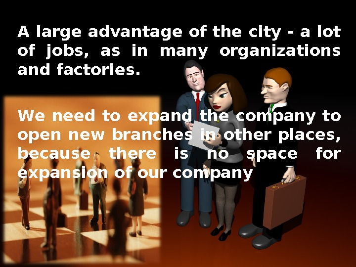 A large advantage of the city - a lot of jobs,  as in many organizations