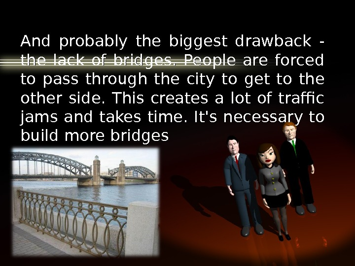 And probably the biggest drawback - the lack of bridges.  People are forced to pass