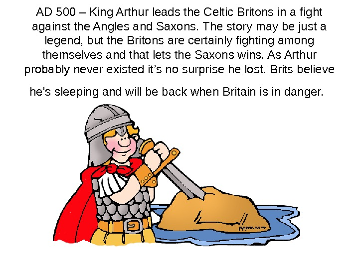 AD 500 – King Arthur leads the Celtic Britons in a fight against the Angles and