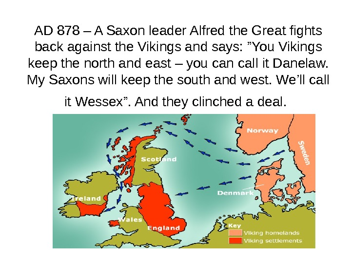 AD 878 – A Saxon leader Alfred the Great fights back against the Vikings and says: