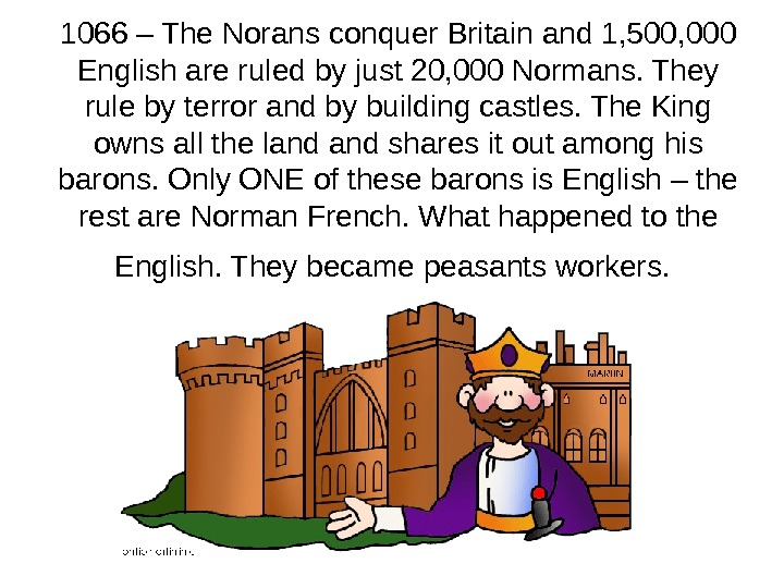 1066 – The Norans conquer Britain and 1, 500, 000 English are ruled by just 20,
