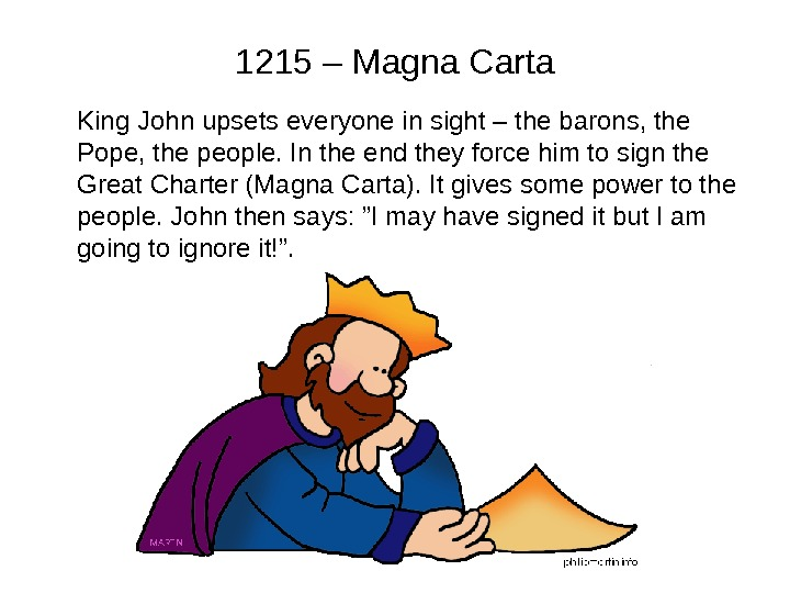 1215 – Magna Carta King John upsets everyone in sight – the barons, the Pope, the