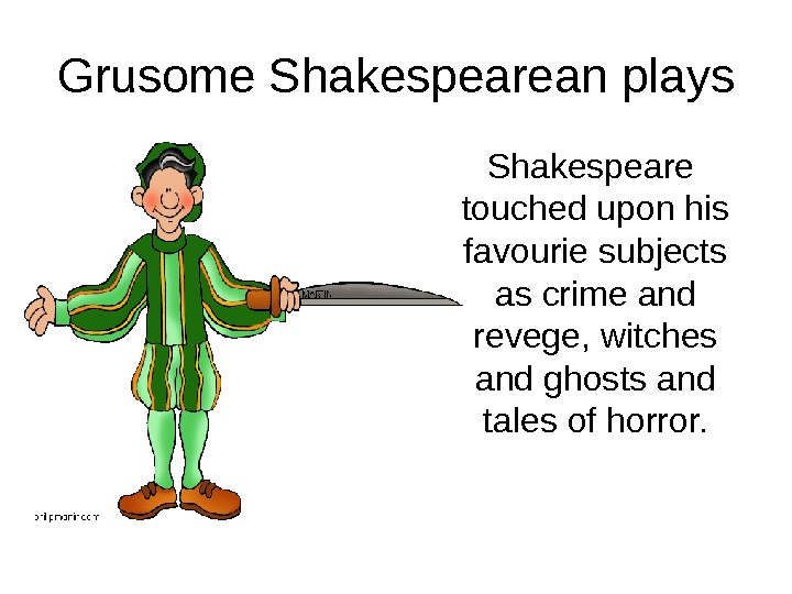 Grusome Shakespearean plays Shakespeare  touched upon his favourie subjects as crime and revege, witches and
