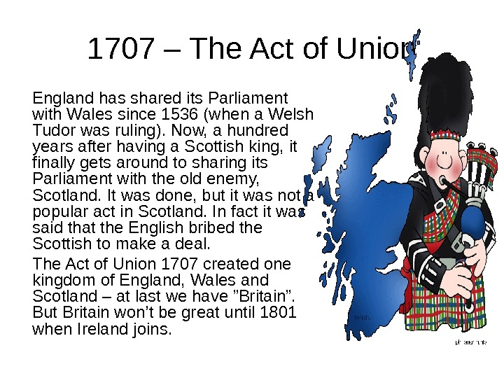 1707 – The Act of Union England has shared its Parliament with Wales since 1536 (when