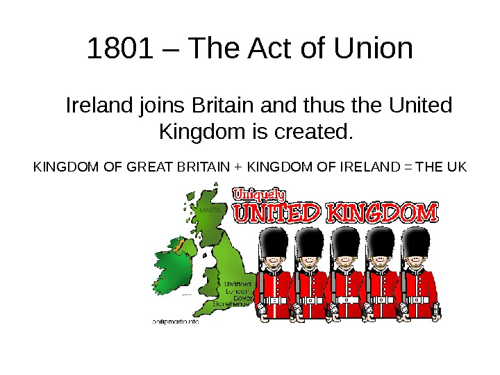 1801 – The Act of Union Ireland joins Britain and thus the United Kingdom is created.