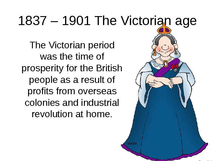 1837 – 1901 The Victorian age The Victorian period was the time of prosperity for the