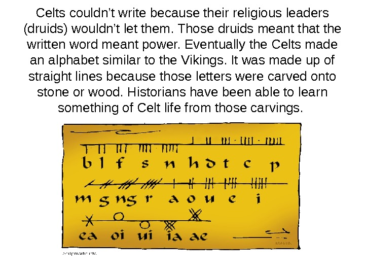 Celts couldn't write because their religious leaders (druids) wouldn't let them. Those druids meant that the