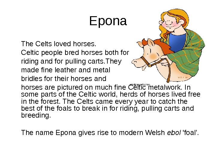Epona The Celts loved horses.  Celtic people bred horses both for riding and for pulling
