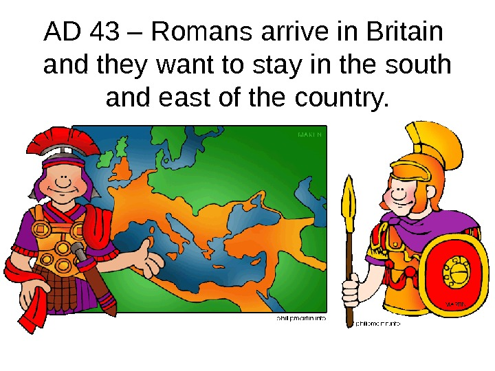 AD 43 – Romans arrive in Britain  and they want to stay in the south