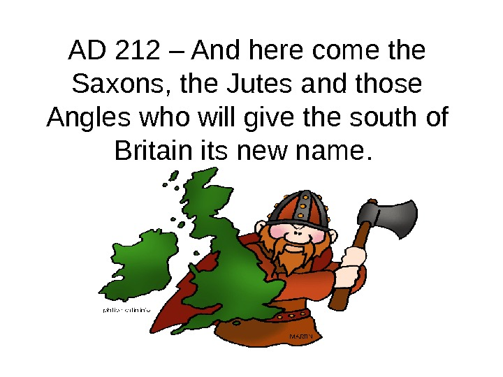 AD 212 – And here come the Saxons, the Jutes and those Angles who will give