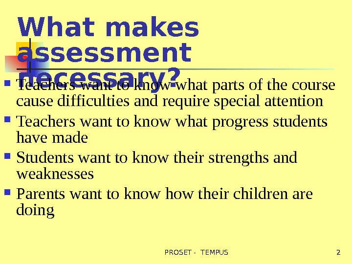 What makes assessment necessary? Teachers want to know what parts of the course cause difficulties and