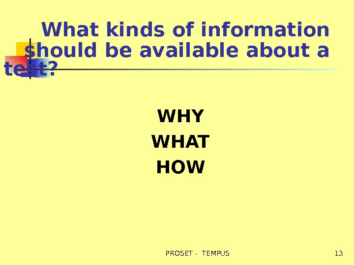 What kinds of information should be available about a test? WHY WHAT HOW  13