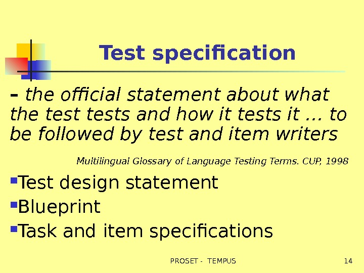 Test specification – the official statement about what the tests and how it tests
