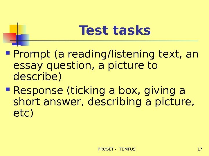 Test tasks Prompt (a reading/listening text, an essay question, a picture to