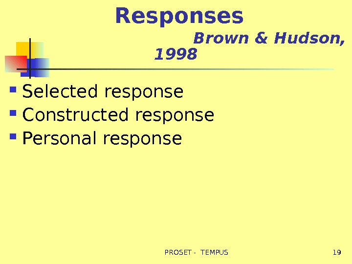 Responses      Brown & Hudson,  1998 Selected response Constructed response