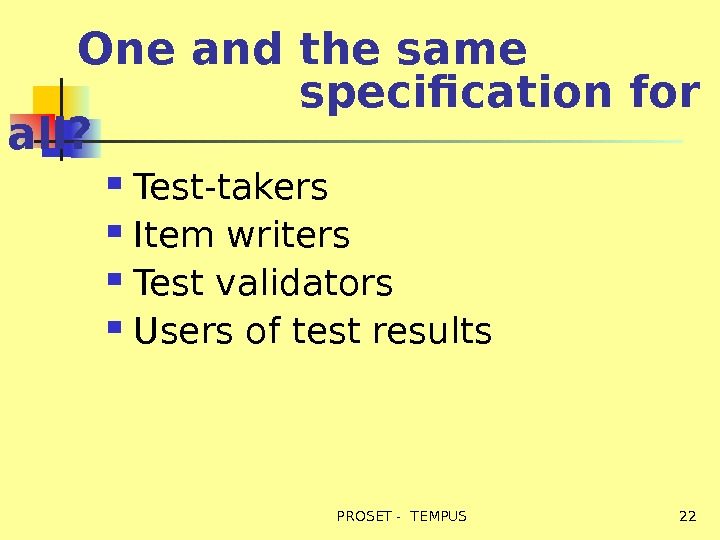 One and the same     specification for all?  Test-takers Item writers