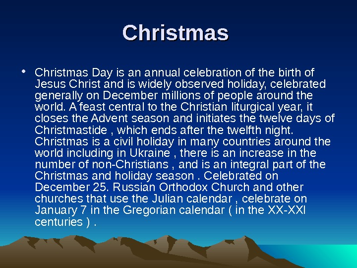 Christmas • Christmas Day is an annual celebration of the birth of Jesus Christ and