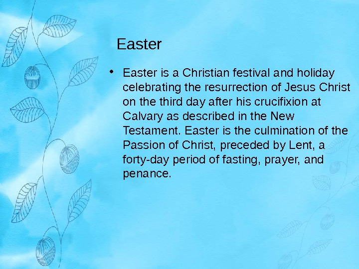Easter • Easter is a Christian festival and holiday celebrating the resurrection of Jesus Christ on