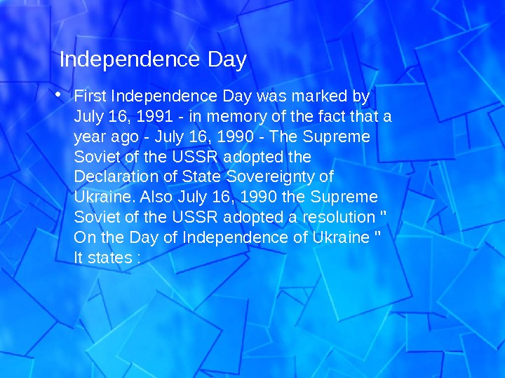 Independence Day  • First Independence Day was marked by July 16, 1991 - in memory
