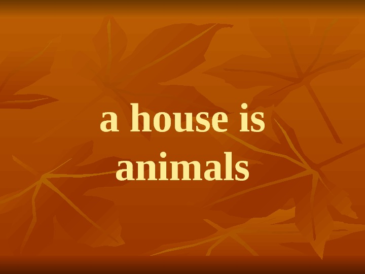 a house is animals