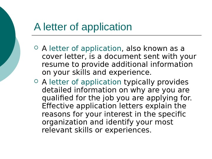 A letter of application , also known as a  cover letter , is