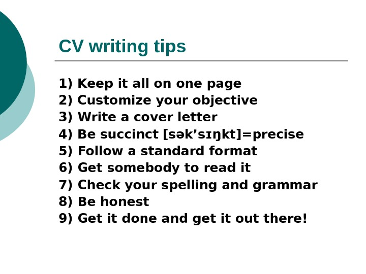 CV writing tips  1) Keep it all on one page  2) Customize