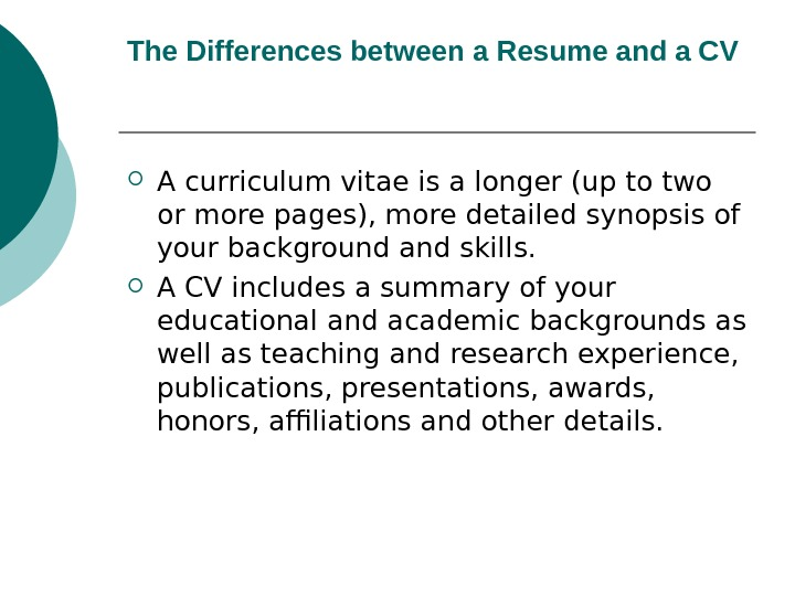 The Differences between a Resume and a CV  A curriculum vitae is a