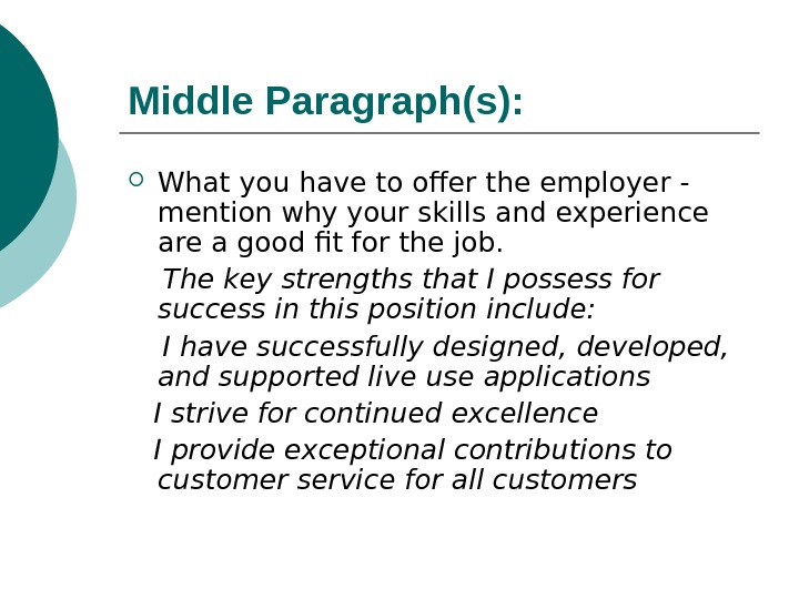 Middle Paragraph(s):  What you have to offer the employer - mention why your