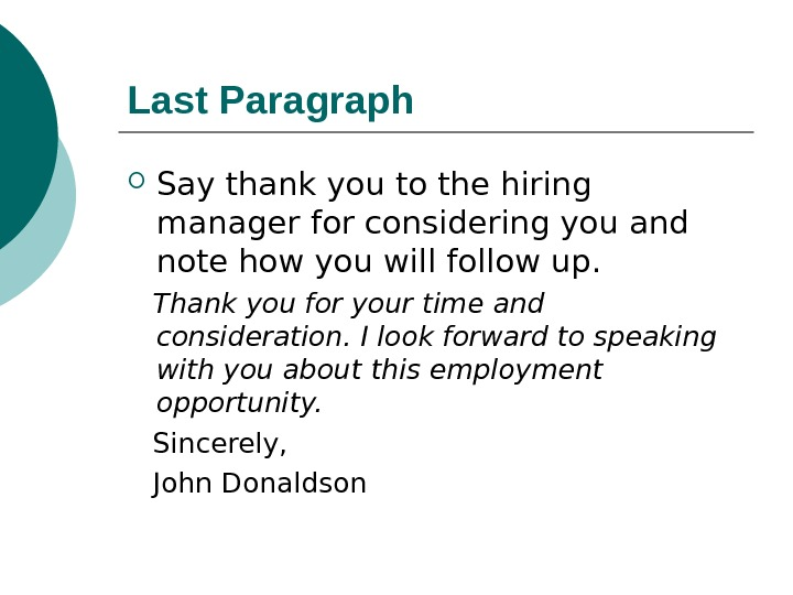 Last Paragraph  Say thank you to the hiring manager for considering you and