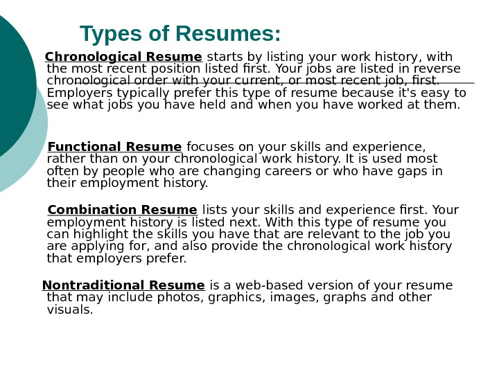 Types of Resumes:  Chronological Resume  starts by listing your work history, with