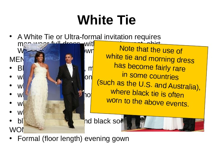 White Tie • A White Tie or Ultra-formal invitation requires men wear full dress,