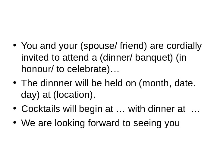 • You and your (spouse/ friend) are cordially invited to attend a (dinner/ banquet)