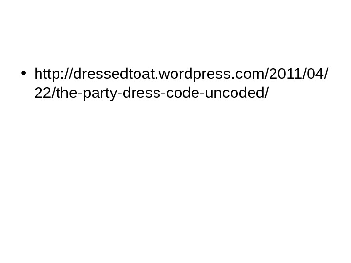 • http: //dressedtoat. wordpress. com/2011/04/ 22/the-party-dress-code-uncoded/