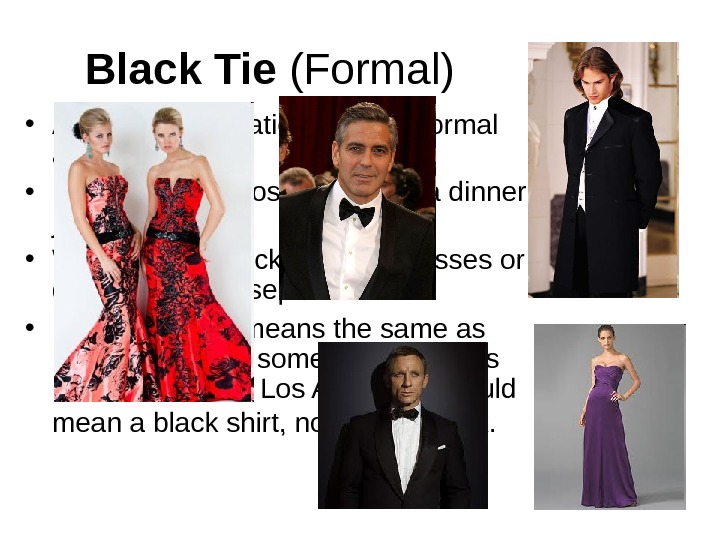 Black Tie (Formal) • A Black Tie invitation calls formal attire.  • Men