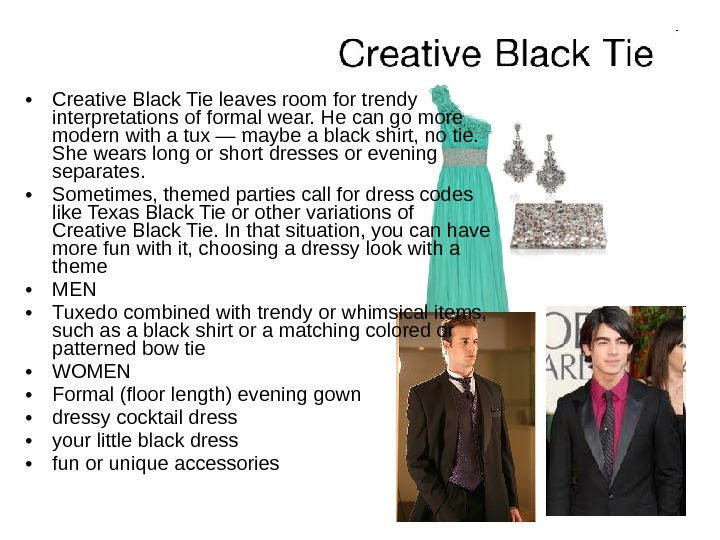 • Creative Black Tie leaves room for trendy interpretations of formal wear. He can
