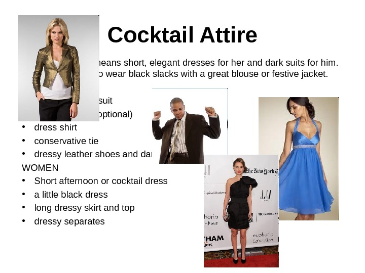 Cocktail Attire • Cocktail Attire means short, elegant dresses for her and dark suits