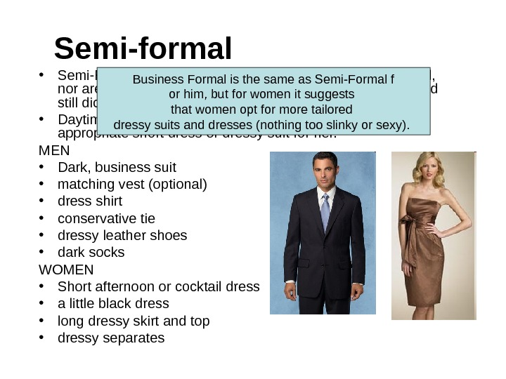 Semi-formal • Semi-Formal or After Five means that tuxes are not required,  nor