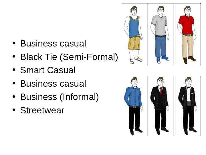 • Business casual • Black Tie (Semi-Formal) • Smart Casual • Business casual