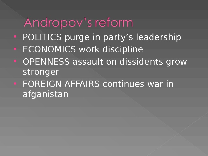 POLITICS purge in party's leadership ECONOMICS work discipline OPENNESS assault on dissidents grow stronger FOREIGN
