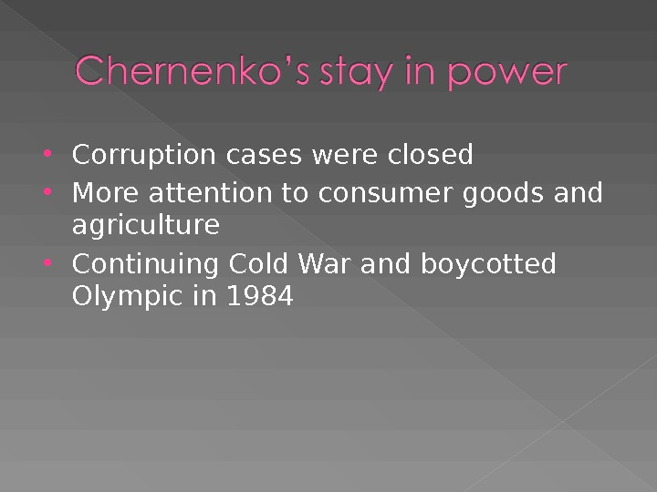 Corruption cases were closed More attention to consumer goods and agriculture Continuing Cold War and