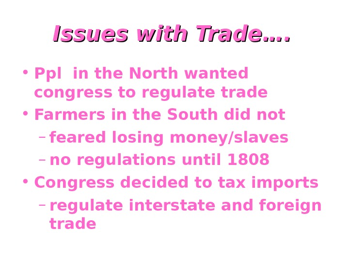 Issues with Trade….  • Ppl in the North wanted congress to regulate trade