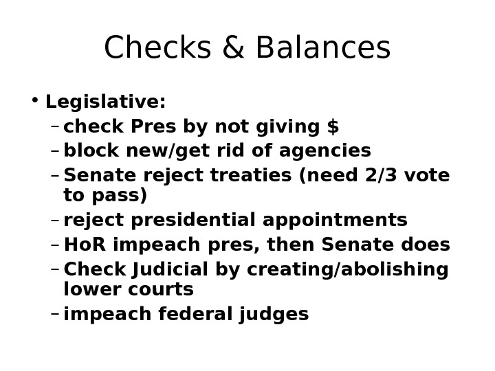 Checks & Balances • Legislative:  – check Pres by not giving $ –