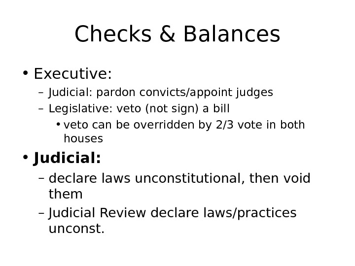 Checks & Balances • Executive:  – Judicial: pardon convicts/appoint judges – Legislative: veto
